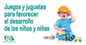 Juegos y juguetes para favorecer el desarrollo de los niños y niñas