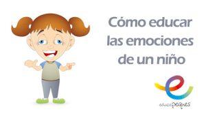 educar las emociones, emociones niños, inteligencia emocional, escuela de padres, educación