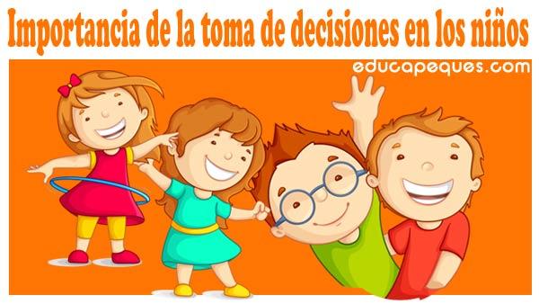 Importancia de la toma de decisiones, tomar decisiones, desarrollar la toma de decisiones, niños responsables