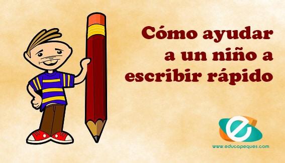 Como Ayudar A Un Nino A Escribir Rapido Portal Educapeques
