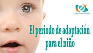 El periodo de adaptación es importante para el niño
