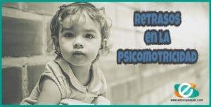 retrasos en la psicomotricidad