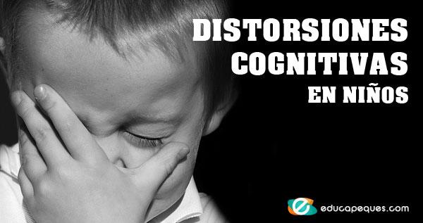 Distorsiones cognitivas, cómo trabajar las distorsiones cognitivas en niños,ejemplos de distorsiones cognitivas,tipos de distorsiones,distorsión del pensamiento,procesamiento de la información.distorsión de la realidad