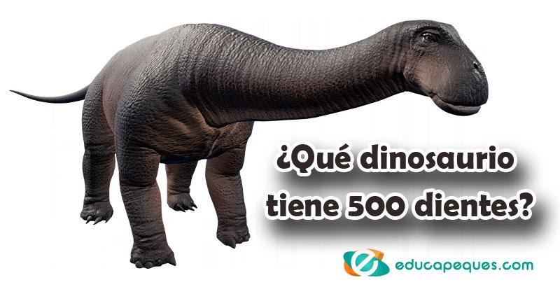 ¿Qué dinosaurio tiene 500 dientes?