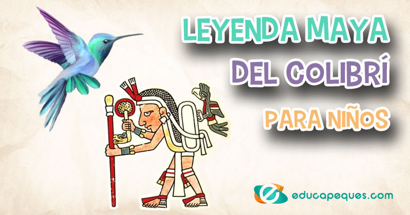 leyenda del colibrí, leyenda maya